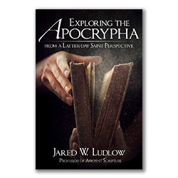 Exploring the Apocrypha from a Latter-day Saint Perspective