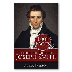 1,001 Facts about the Prophet Joseph Smith
