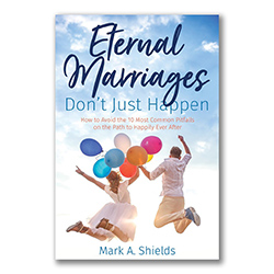 Eternal Marriages Dont Just Happen