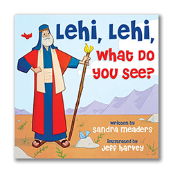 Lehi, Lehi, What Do You See? - Board book