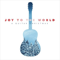 Joy to the World A Guitar Christmas