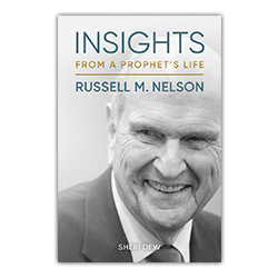 Insights from a Prophets Life: Russell M. Nelson book about the prophet, biography of the prophet