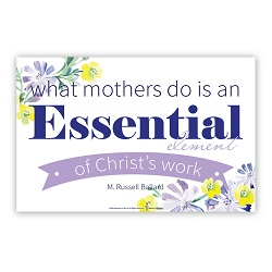 What Mothers Do is an Essential Element of Christ's Work Poster - Printable