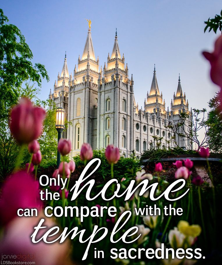 Only the home can compare to the temple in sacredness