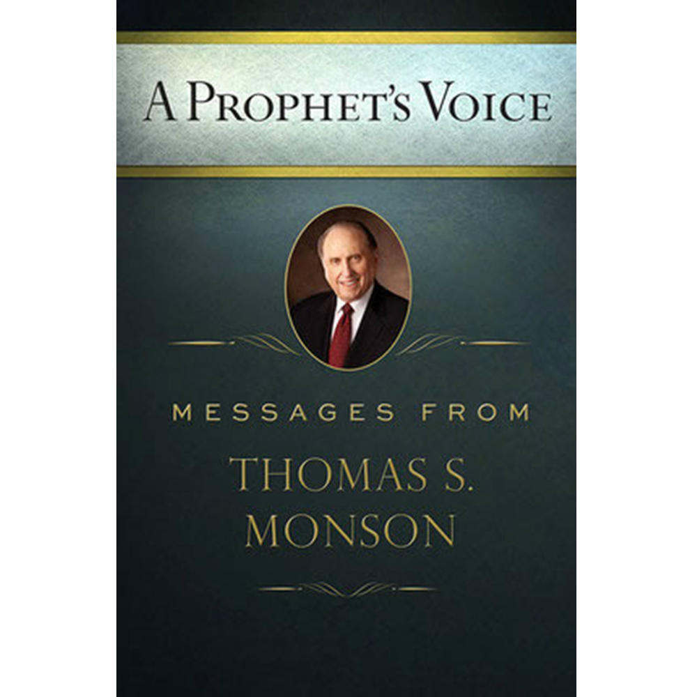 A Prophet's Voice: Messages from Thomas S. Monson in ...