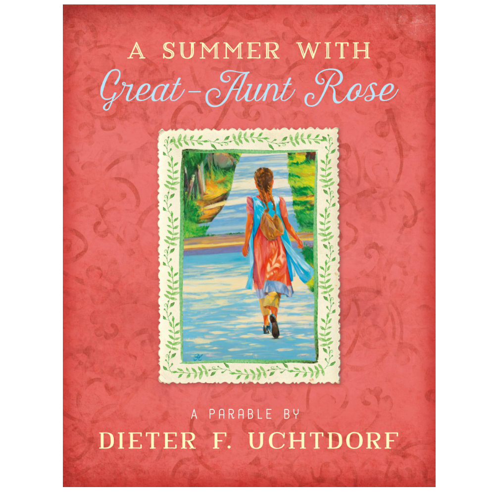 A Summer With Great-Aunt Rose uchtdorf, summer with aunt rose, aunt rose, great aunt, great aunt rose, aunt-rose, great aunt-rose