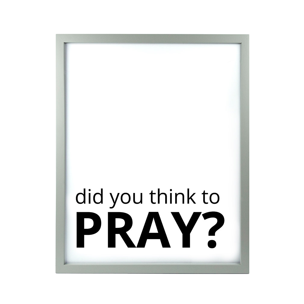 Did You Think to Pray LDS Quote Wall Art - Modern - LDP-ART-QUOTE-DYTTP