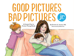 Good Pictures Bad Pictures Jr. A Simple Plan to Protect Young Minds