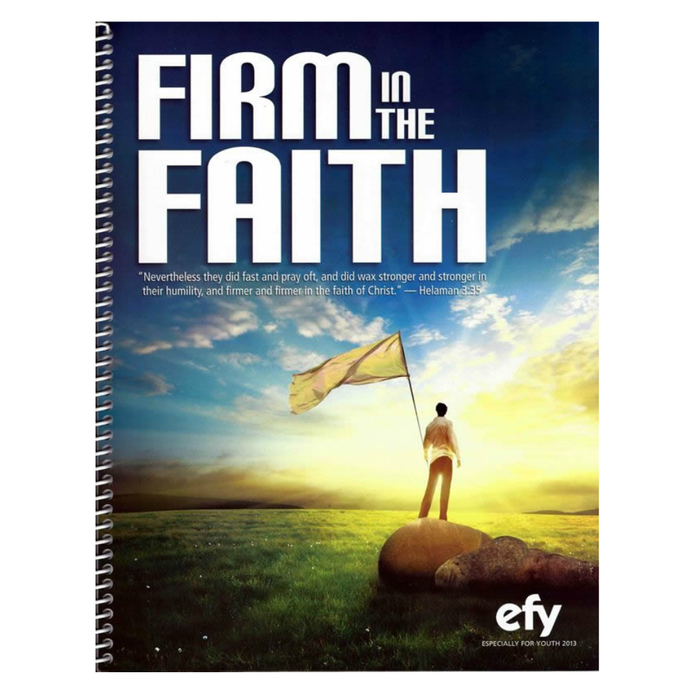 EFY 2013: Firm In The Faith - Songbook in Songbooks ...