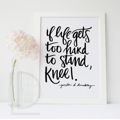If Life Gets Too Hard To Stand Kneel Wall Art
