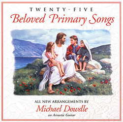Michael Dowdle: Twenty-five Beloved Primary Songs