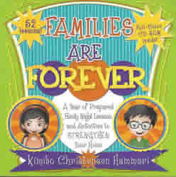 Families are Forever: A Year of Prepared Family Night Lessons and Activities to Strengthen Your Home