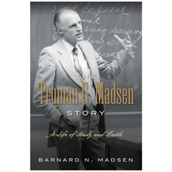The Truman G. Madsen Story