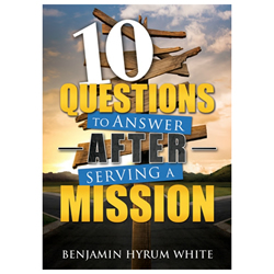 10 Questions to Answer after Serving a Mission