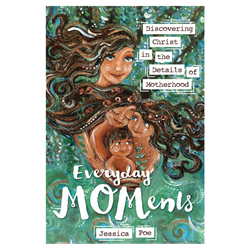Everyday MOMents: Discovering Christ in the Details of Motherhood