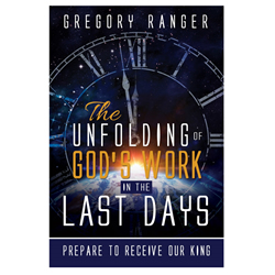 The Unfolding of God's Work in the Last Days preparing to receive our king, greg ranger, unfolding of gods work, last days