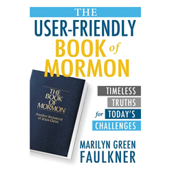 The User-Friendly Book of Mormon: Timeless Truths for Today's Challenges