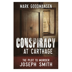 The Conspiracy at Carthage: The Plot to Kill Joseph Smith
