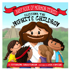 Blessing the Nephite Children - Board Book nephite children, nephi, childrens book of mormon, nephites children