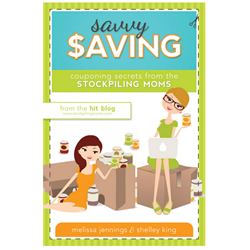 Savvy Saving: Couponing Secrets from the Stockpiling Moms