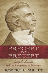 Precept Upon Precept - Joseph Smith And The Restoration Of Doctrine
