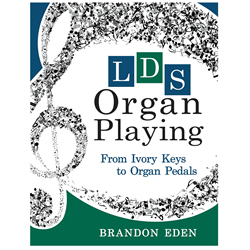 LDS Organ Playing: From Ivory Keys to Organ Pedals - Pamphlet