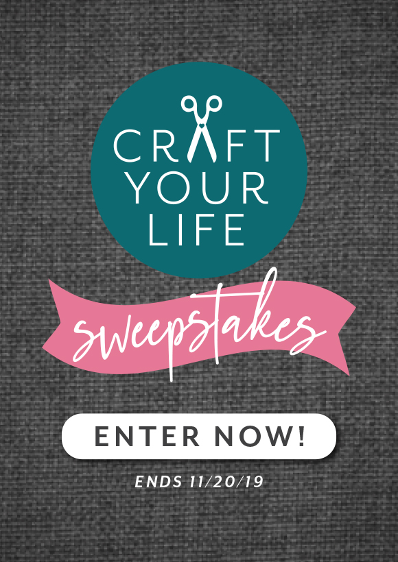 Enter Now Craft Your Life Sweepstakes! Ends 11/20/2019.