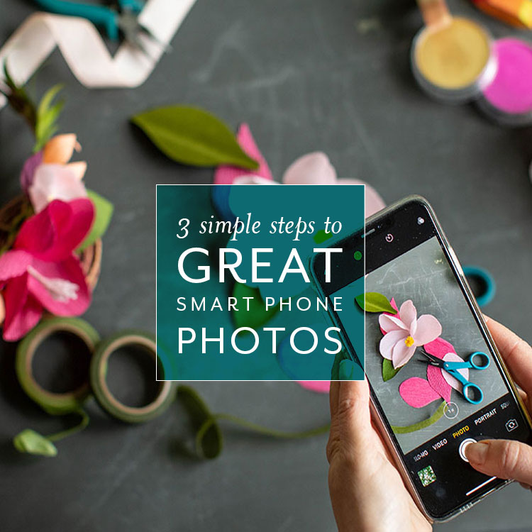 3 Simple Steps to Great Smart Phone Photos