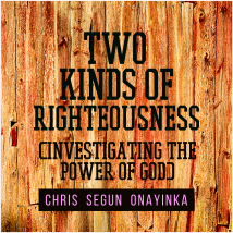 Two Kinds Of Righteousness (Investigating The Power Of God)