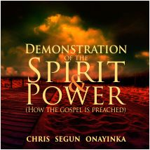 Demonstration of the Spirit and Power (How the gospel is preached)