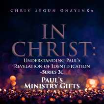 In Christ - Understanding Paul's Revelation of Identification Series 3c - Paul's Ministry Gifts