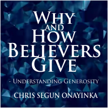 WHY AND HOW BELIEVERS' GIVE (Understanding Generosity)