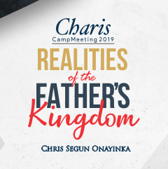 Charis Campmeeting 2019 – Realities of the Father's Kingdom