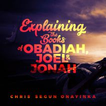 EXPLAINING THE BOOKS OF OBADIAH, JONAH AND JOEL
