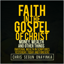 Faith In The Gospel Of Christ (Money, Wealth & Other Things)