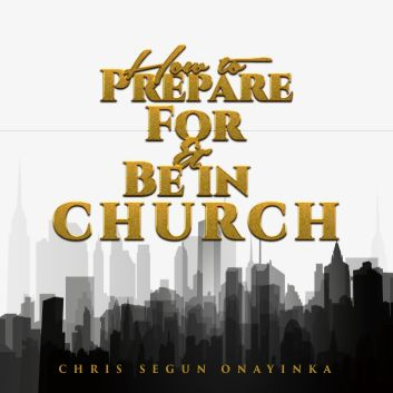 How to prepare for and be in Church