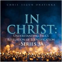 In Christ – Understanding Paul's revelation of Identification Series 3a