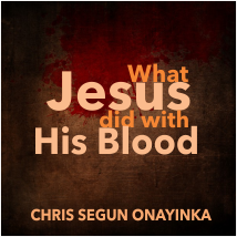 What Jesus did with His Blood