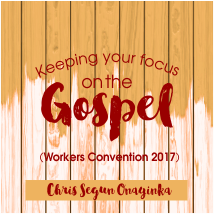 Keeping your focus on the Gospel (workers convention 2017)