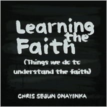Learning The Faith ( Things we do to understand the faith)