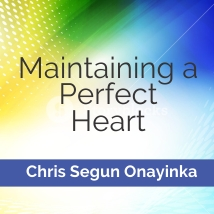 MAINTAINING A PERFECT HEART (True Christian Service)