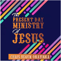 The Present Day Ministry of Jesus