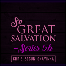 So Great Salvation Series 5b