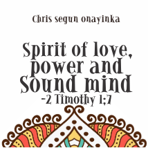 THE SPIRIT OF LOVE, POWER AND A SOUND MIND