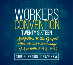Workers Convention 2016 – Subjection To The Gospel