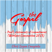 The Gospel – Paul's statement of Commitment