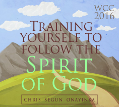 Training Yourself To Follow The Spirit Of God (WCC 2016)