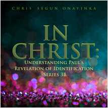 In Christ-Understanding Paul's Revelation of Identification Series 3b