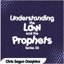 Understanding the Law and the Prophets Series 2b