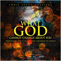 What God cannot change about you